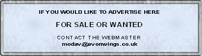 IF YOU WOULD LIKE TO ADVERTISE HERE  FOR SALE OR WANTED  CONTACT THE WEBMASTER  modav@avonwings.co.uk
